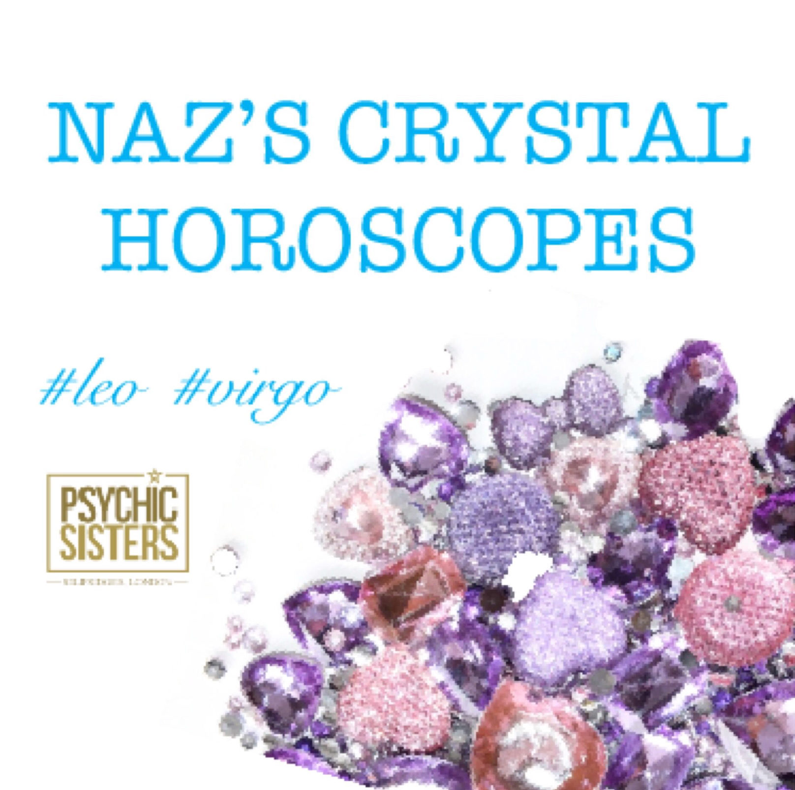 Naz's crystal horoscopes  29th July - 4th August 2018