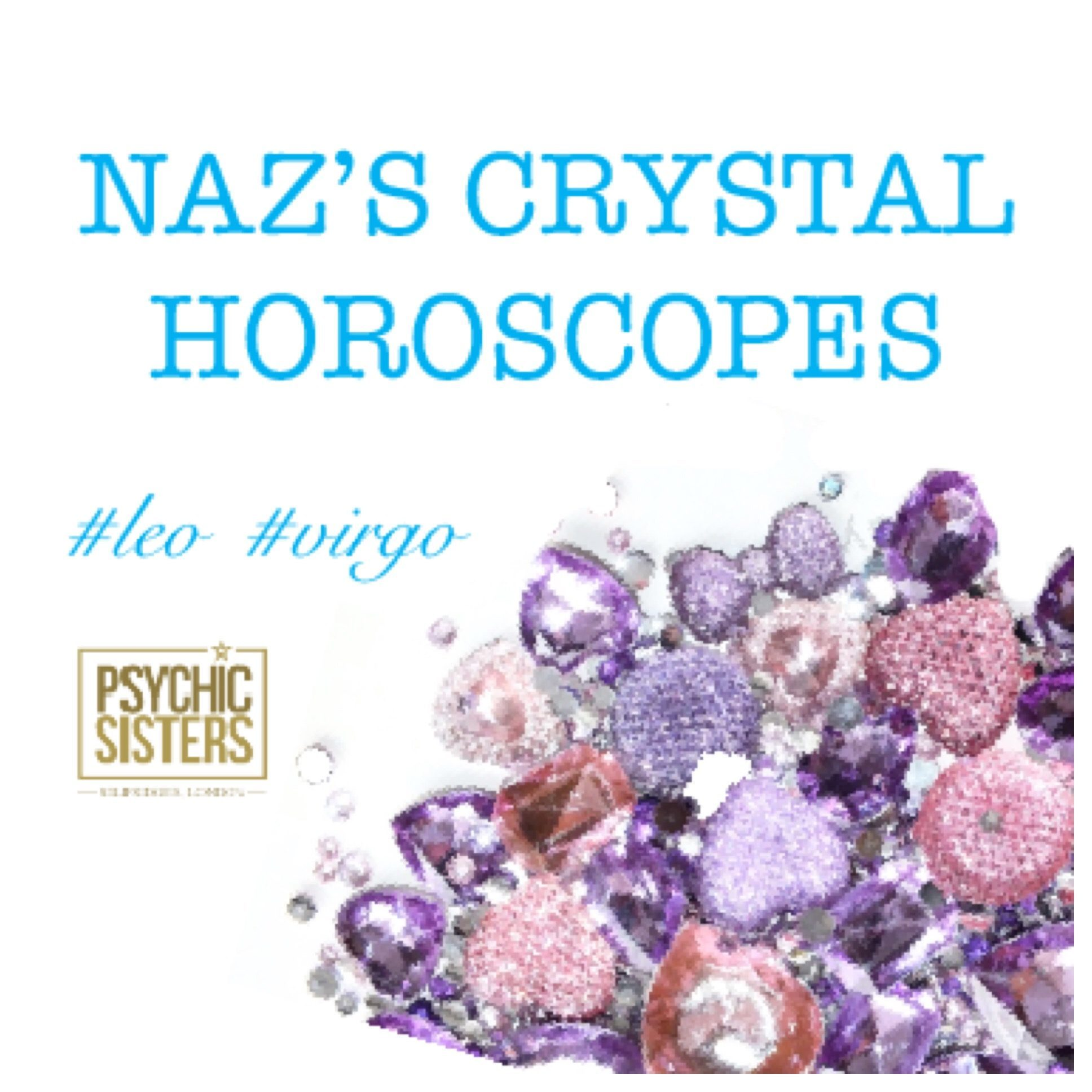 Naz's crystal horoscopes 6th - 12th May 2018